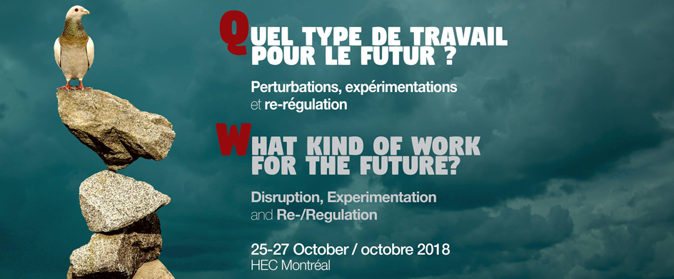 "The CRIMT Partnership Project on Institutional Experimentation for Better Work will host of an international conference entitled ""What Kind of Work for the Future? Disruption, Experimentation and Re-/Regulation"". This conference will take place at HEC Mtl"