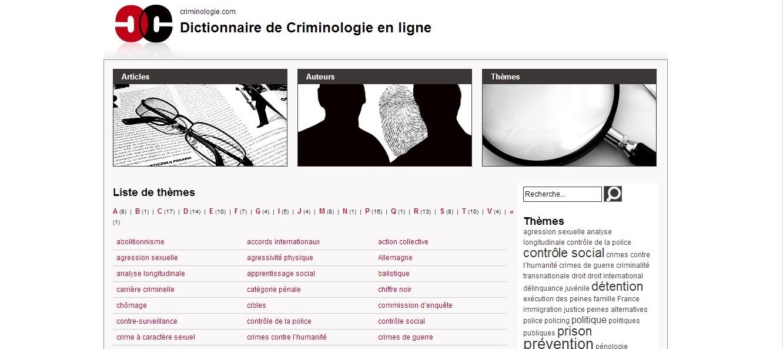 Dictionnaire de criminologie en ligne sous la direction de Benoît Dupont et Stéphane Leman-Langlois (Université Laval). Le dictionnaire rassemble les contributions de chercheurs provenant des diverses disciplines scientifiques qui s'intéressent aux phénomènes criminels.